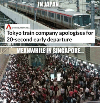 Memes, Japan, and Singapore: IN JAPAN  CHANNEL NEWSASIA  Tokyo train company apologises for  MEANWHILE IN SINGAPORE *creek creek*