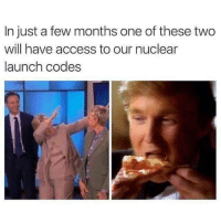 Access, Dank Memes, and Usa: In just a few months one of these two  will have access to our nuclear  launch codes Man I'm moving out of the US and more to USA 😤