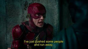 """In Justice League (2017) Ezra Miller as The Flash says """"I've just pushed some people"""". That scene wasn't acted, he's telling his costars what he does to his fans.: In Justice League (2017) Ezra Miller as The Flash says """"I've just pushed some people"""". That scene wasn't acted, he's telling his costars what he does to his fans."""
