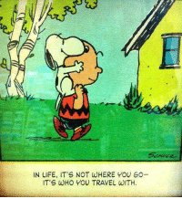 Whered You Go: IN LIFE, IT'S NOT WHERE YOU GO-  IT'S WHO YOU TRAVEL WITH.