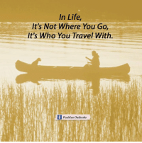 Whered You Go: In Life  It's Not Where You Go  It's Who You Travel With.  f Positive outlooks