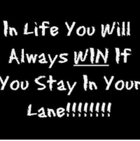 Stay In Your Lane: In Life You Will  Always WIN If  you Stay In Your  Lane