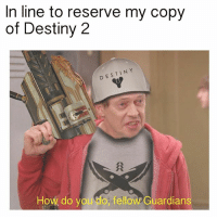 Destiny, Gamestop, and Meme: In line to reserve my copy  of Destiny 2  DESTIN Y  How do you do,fellow Guardians This was me earlier at a GameStop reserving my copy 😂 Admin Rob {Partners😝} @letsplay_trixie ------------------ destinymeme destinymemes destinyfail destiny crota guardian meme nightfall gamer gamermeme nerd destinythegame ironbanner crucible xur psn xbox gjallarhorn bungie destinycommunity houseofwolves videogames trialsofosiris thetakenking destinyguardianmeme destinythegame riseofiron destiny2
