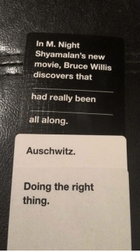 Oh my god...: In M. Night  Shyamalan's new  movie, Bruce Willis  discovers that  had really been  all along.  Auschwitz.  Doing the right  thing. Oh my god...
