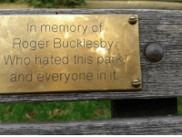 Roger, Who, and Memory: In memory of  Roger Buckesby  Who hated this pa  and everyone in it