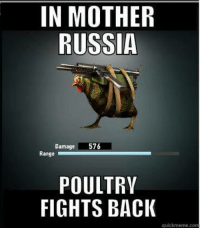 Mutant battle chickens are attacking the Commonwealth??  ~Colonel Autumn: IN MOTHER  RUSSIA  576  Damage  Range  POULTRY  FIGHTS BACK  quickmeme com Mutant battle chickens are attacking the Commonwealth??  ~Colonel Autumn