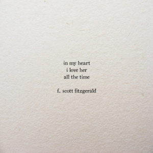 f scott fitzgerald: in my heart  i love her  all the time  f. scott fitzgerald
