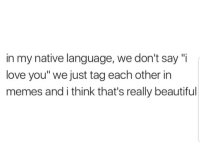 """Beautiful, Latinos, and Love: in my native language, we don't say """"i  love you"""" we just tag each other in  memes and i think that's really beautiful Yess 🤗🤗🤗😂😂😂 🔥 Follow Us 👉 @latinoswithattitude 🔥 latinosbelike latinasbelike latinoproblems mexicansbelike mexican mexicanproblems hispanicsbelike hispanic hispanicproblems latina latinas latino latinos hispanicsbelike"""