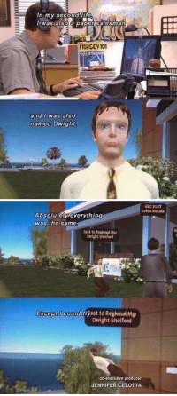 Memes, 🤖, and Second Life: In my second life  was also a papersalesman  FR GGy 101  and was also  named Dwight   GBC Staff  Dekos Masala  Absolutely everything  was the same  Asst to Regional Mgr  Dwight Shelford  Except could  flysst to Regional Mgr  Dwight Shelford  co-executive producer  JENNIFER CELOTTA https://t.co/4Pn2bD62qe