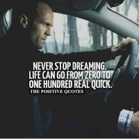 Join POSITIVE Page ❤: in  NEVER STOP DREAMING  LIFE CAN GOFROMZEROTO  ONE HUNDRED REAL QUICK  THE POSITIVE QUOTES Join POSITIVE Page ❤