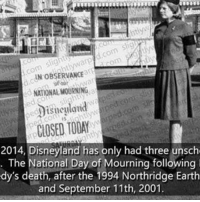 Follow me @creepy.fact for your daily dose of horror 😈☠️👻: IN OBSERVANCE  NATONAL MOURNING  CLOSED TODAY  2014, Disneyland has only had three unsch  The National Day of Mourning following  dy's death, after the 1994 Northridge Earth  and September 11th, 2001 Follow me @creepy.fact for your daily dose of horror 😈☠️👻