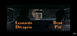 In Once Upon a Time In Hollywood (2019) in the opening credits Brad Pitt and Leondardo DiCaprio have their names displayed behind the wrong actor in the car. Pitt plays DiCaprio's stunt double in the film so this 'mistake' was a joke in regards to that.: In Once Upon a Time In Hollywood (2019) in the opening credits Brad Pitt and Leondardo DiCaprio have their names displayed behind the wrong actor in the car. Pitt plays DiCaprio's stunt double in the film so this 'mistake' was a joke in regards to that.