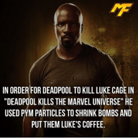 "Memes, 🤖, and Villains: IN ORDER FOR DEADPOOLTO KILL LUKE CAGE IN  DEADPOOL KILLS THE MARVEL UNIVERSE"" HE  USED PYM PARTICLES TO SHRINK BOMBS AND  PUT THEM LUKE'S COFFEE. 