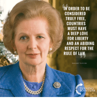 Margaret Thatcher Is SPOT ON Here! #BigGovSucks: IN ORDER TO BE  CONSIDERED  TRULY FREE  COUNTRIES  MUST HAVE  A DEEP LOVE  FOR LIBERTY  AND AN ABIDING  RESPECT FOR THE  RULE OF LAW  MARGARET THATCHER  TURNING  POINT USA Margaret Thatcher Is SPOT ON Here! #BigGovSucks