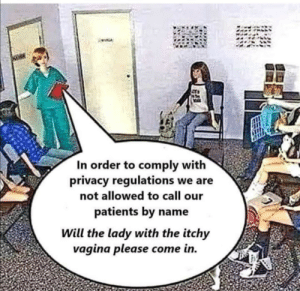 Facebook, Memes, and Vagina: In order to comply with  privacy regulations we are  not allowed to call our  patients by name  Will the lady with the itchy  vagina please come in. /r/terrible Facebook memes