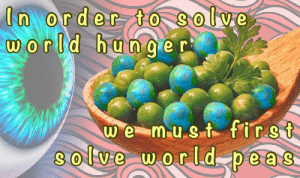 The issue can no longer be ignored. https://t.co/1UCQXlA2Bb: In order to Solve  world hunger  we must first  8olve world peas- The issue can no longer be ignored. https://t.co/1UCQXlA2Bb
