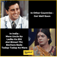 Memes, Soon..., and Http: In Other Countries  Get Well Soon  In India  Mere Uncle Ke  Ladke Ko Bhi  Aisi Bimari Thi,  Bechara Bada  Tadap-Tadap Kee Mara  Bewakoof  Comm Just Indian things :P  Revamp your wardrobe with us: http://bwkf.shop/View-Collection
