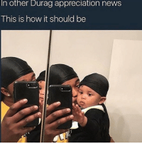 Me and my future son: In other Durag appreciation news  This is how it should be Me and my future son