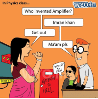 Memes, Sony, and Physical: In Physics class...  WYO in  Who invented Amplifier?  Imran khan  Get out  Ma'am pls  woofer  tu  meri  SONY LED  HELL