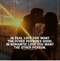 Love, Memes, and Good: IN REAL LOVE YOU WANT  THE OTHER PERSON'S GOOD.  IN ROMANTIC LOVE YOU WANT  THE OTHER PERSON.  WWW.HIGHINLOVE.CO Tag Your Love ❤️