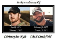 Memes, 🤖, and Chad: In Remembrance Of  February 11, 1977  April 8, 1974  February 2, 2013  February 2, 2013  Christopher Kyle Chad Littlefield God bless these two heroes.
