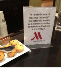 Never forget: In remembrance of  those we lost on 9/11  the hotel will provide  complimentary coffee  and mini muffins from  8:45 9:15am.  MARRIOTT Never forget