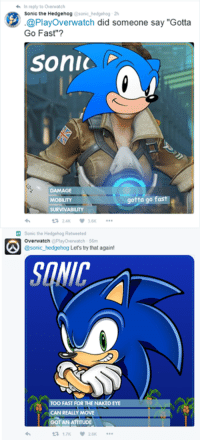 "This seriously happened...  Source: https://twitter.com/sonic_hedgehog/status/734866257908924416: In reply to overwatch  Sonic the Hedgehog  Sonic  @Play Overwatch did someone say ""Gotta  Go Fast""?  Sonic  gotta go fast  SURVIVABILITY  Sonic the Hedgehog Retweeted  Overwatch  @sonic hedgehog Lers try that again!  Too FAST FOR THE NAKED EYE  REALLY MOVE  GOT AN ATITTUOE This seriously happened...  Source: https://twitter.com/sonic_hedgehog/status/734866257908924416"