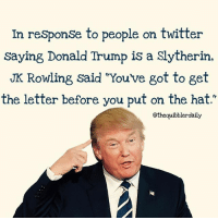 """Did you know this? Comment 😏 if you did and 😮 if you didn't. . . . . . . . . __________________________________________________ __________________________________________________ harrypotter potterhead wizardingworld wizardingworldofharrypotter gryffindor hufflepuff slytherin ravenclaw hogwarts hogwartsismyhome bookstagram likeforlike hermione sharethemagic hermione bookworm ronweasley voldemort harrypotterfacts hpfacts snape dracomalfoy fangirl hp facts fandom emmawatson fantasticbeasts fbawtft: In response to people on twitter  saying Donald Trump is a Slytherin,  JK Rowling said Youve got to get  the letter before you put on the hat.""""  @thequibblerdaily Did you know this? Comment 😏 if you did and 😮 if you didn't. . . . . . . . . __________________________________________________ __________________________________________________ harrypotter potterhead wizardingworld wizardingworldofharrypotter gryffindor hufflepuff slytherin ravenclaw hogwarts hogwartsismyhome bookstagram likeforlike hermione sharethemagic hermione bookworm ronweasley voldemort harrypotterfacts hpfacts snape dracomalfoy fangirl hp facts fandom emmawatson fantasticbeasts fbawtft"""