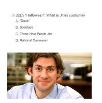 "Halloween, Memes, and What Is: In S2E5 ""Halloween"": What is Jim's costume?  A. ""Dave""  B. Bookface  C. Three Hole Punch Jinm  D. Rational Consumer 👻"
