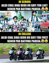 College, Gang, and Indianpeoplefacebook: IN SCHOOL  JALDI CHAL BHAI DERRHO GAYI TOH LAST  BENCH PAR BAITHNA PADEGA  LA GANG  IN COLLEGE  JALDI CHAL BHAI DERR HO GAVI TOH FIRST  BENCH PAR BAITHNA PADEGA  laughing colours.com Fond Memories Of School & College Days.. ;) :V