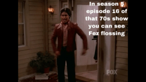 """In season 5 episode 16 you can see fez flossing saying """"I am gonna do it"""" there for fortnite is a thief: In season 5 episode 16 you can see fez flossing saying """"I am gonna do it"""" there for fortnite is a thief"""