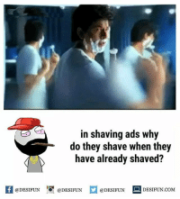 Twitter: BLB247 Snapchat : BELIKEBRO.COM belikebro sarcasm meme Follow @be.like.bro: in shaving ads why  do they shave when they  have already shaved?  K @DESIFUN 1可@DESIFUN  @DESIFUN-DESIFUN.COM Twitter: BLB247 Snapchat : BELIKEBRO.COM belikebro sarcasm meme Follow @be.like.bro