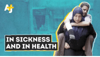 "Memes, Taken, and Husband: IN SICKNESS  AND IN HEALTH ""I don't carry anything heavy. I carry my husband.""  For the past 5 years, Heba has taken it upon herself to carry her ill husband on her back."