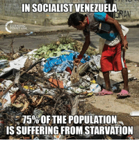 America, Memes, and Socialism: IN SOCIALIST VENEZUELA  AN  RNIN  POINT U  15%OFTHE POPULATION  IS SUFFERING FROM STARVATION Yet Some Would Bring Socialism To America...