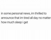 Anaconda, Funny, and News: in some personal news, im thrilled to  announce that im tired all day no matter  how much sleep i get 100%😑