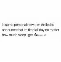 Funny, Memes, and News: in some personal news, im thrilled to  announce that im tired all day no matter  how much sleep i get esarcasm. ony SarcasmOnly
