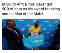 Africa, Memes, and Omg: In South Africa, this player got  5GB of data as his award for being  named Man of the Matclh  Telkom  Telkom  Telkom  elkom  Telkom  Telkon  Telkom  an of the match  Telkom Omg ✋😂