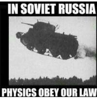 In Soviet Russia Jokes: IN SOVIET RUSSIA  PHYSICS OBEY OUR LAW