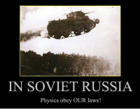 In Soviet Russia Jokes: IN SOVIET RUSSIA  Physics obey OUR laws!