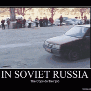 That would be awesomeomg-humor.tumblr.com: IN SOVIET RUSSIA  The Cops do their job  fakepos That would be awesomeomg-humor.tumblr.com