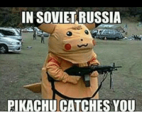 Detective Pikachu: IN SOVIETRUSSIA  PIKACHU CATCHES YOU