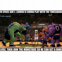 Nba, Lebron, and Space: IN SPACE JAM 2,LEBRON IS GONNA PLAY WITH THETUNESQUAD  @NBAMEMES  LOSE THEN JOIN THE MONSTARS SOHECANGETTA RING gosh
