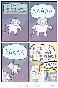 in space: IN SPACE  NO ONE CAN  HEAR YoU SCREAM  REYNOLDS  TURN YOUR  FUCKING MIC  DOWN  囚  EXTRA FABULOUS coMICS in space