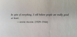 in spite of: In spite of everything, I still believe people are really good  at heart.  -ANNE FRANK (1929-1944)