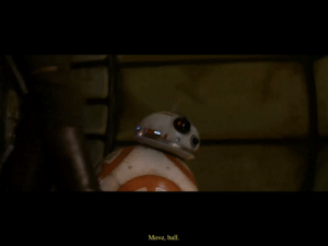 """In Star Wars: The Force Awakens (2015), BB-8 gets in Han Solo's way, so he says, """"Move, ball"""". He said this to the droid because he is a ball.: In Star Wars: The Force Awakens (2015), BB-8 gets in Han Solo's way, so he says, """"Move, ball"""". He said this to the droid because he is a ball."""