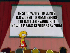 Star Wars, Yoda, and Mean: IN STAR WARS TIMELINES  B.B.Y. USED TO MEAN BEFORE  THE BATTLE OF YAVIN, BUT  NOW IT MEANS BEFORE BABY YODA  imgflip.com B.B.Y.