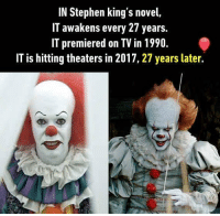 9gag, Halloween, and Memes: IN Stephen king's novel,  IT awakens every 27 years.  IT premiered on TV in 1990  IT is hitting theaters in 2017, 27 years later. So 2044 we will wait again. 🎈Follow @9gag - - - 9gag timcurry clown halloween stephenking