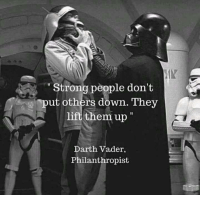 "Darth Vader: IN  "" Strong people don't  put others down. They  lift them up  Darth Vader,  Philanthropist"