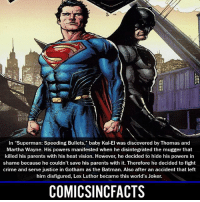 """Batman, Click, and Crime: In """"Superman: Speeding Bullets,"""" baby Kal-El was discovered by Thomas and  Martha Wayne. His powers manifested when he disintegrated the mugger that  killed his parents with his heat vision. However, he decided to hide his powers in  shame because he couldn't save his parents with it. Therefore he decided to fight  crime and serve justice in Gotham as the Batman. Also after an accident that left  him disfigured, Lex Luthor became this world's Joker.  COMICSINCFACTS Thank you guys for 100K‼️ this is awesome, and thank you to everyone who took a second to click that FOLLOW button! This is the new layout for now (until 200K🤞🏾) hope you guys like it! Also thanks to @the.superhero.hub for helping me make the layout! Please Turn On Your Post Notifications For My Account😜👍! - - - - - - - - - - - - - - - - - - - - - - - - Batman Superman DCEU DCComics DeadPool DCUniverse Marvel Flash MarvelComics MCU MarvelUniverse Netflix DeathStroke JusticeLeague StarWars Spiderman Ironman Batman Logan TheJoker Like4Like L4L WonderWoman DoctorStrange Flash JusticeLeague WonderWoman Hulk Disney CW DarthVader Tonystark Wolverine"""