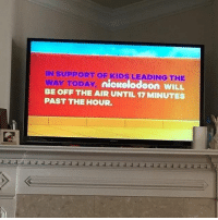 📺 Repost @slaythepatriarchy: @nickelodeon today! (Photo from Kelly Bradshaw Ballard): IN SUPPORT OE KIDS LEADING THE  WAY TODAY  BE OFF THE AIR UNTIL 17 MINUTES  PAST THE HOUR  nickelodeon WILL 📺 Repost @slaythepatriarchy: @nickelodeon today! (Photo from Kelly Bradshaw Ballard)